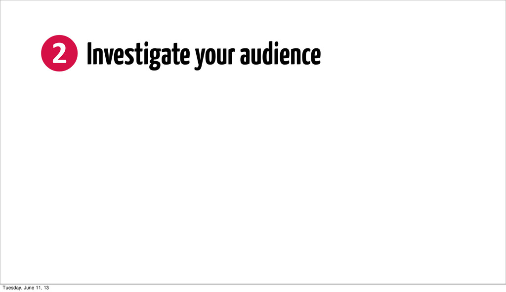❷ Investigate your audience Tuesday, June 11...