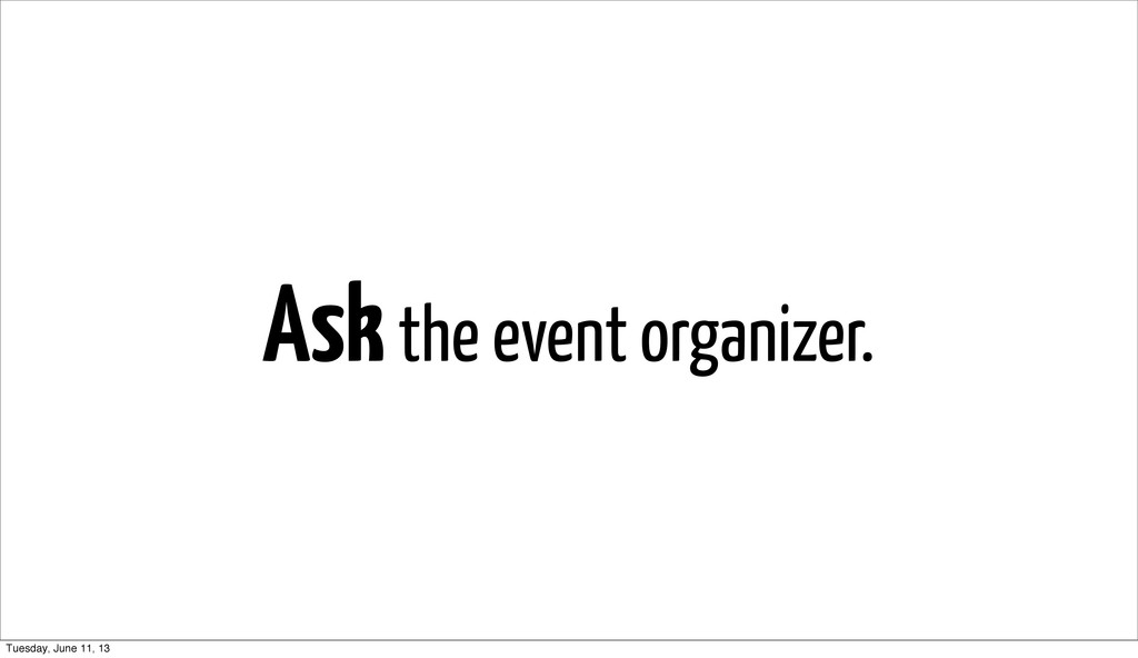Ask the event organizer. Tuesday, June 11, 13