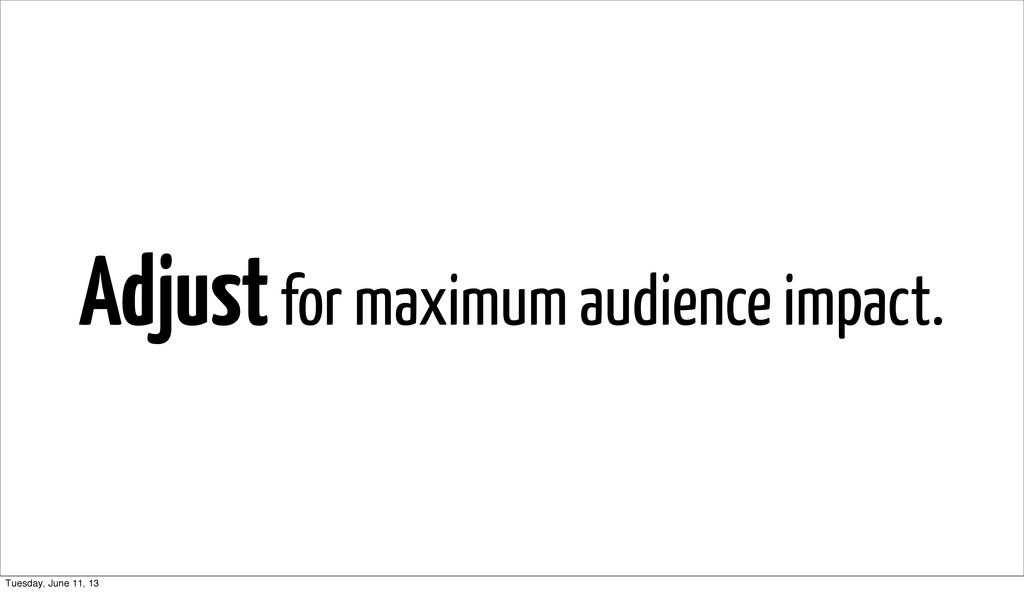 Adjust for maximum audience impact. Tuesday, Ju...