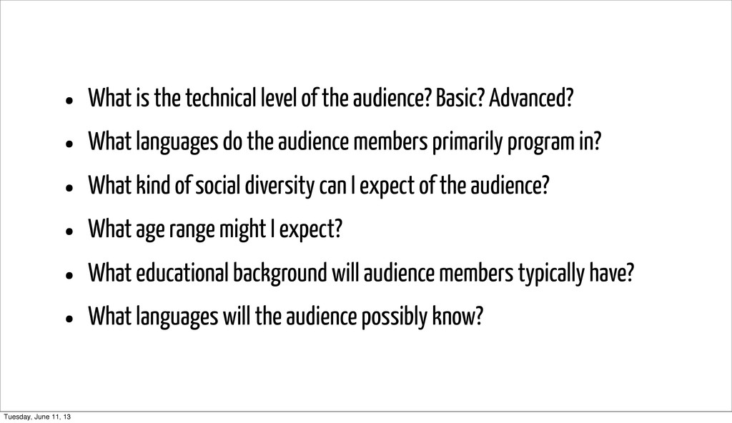 • What is the technical level of the audience? ...