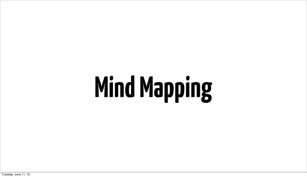 Mind Mapping Tuesday, June 11, 13