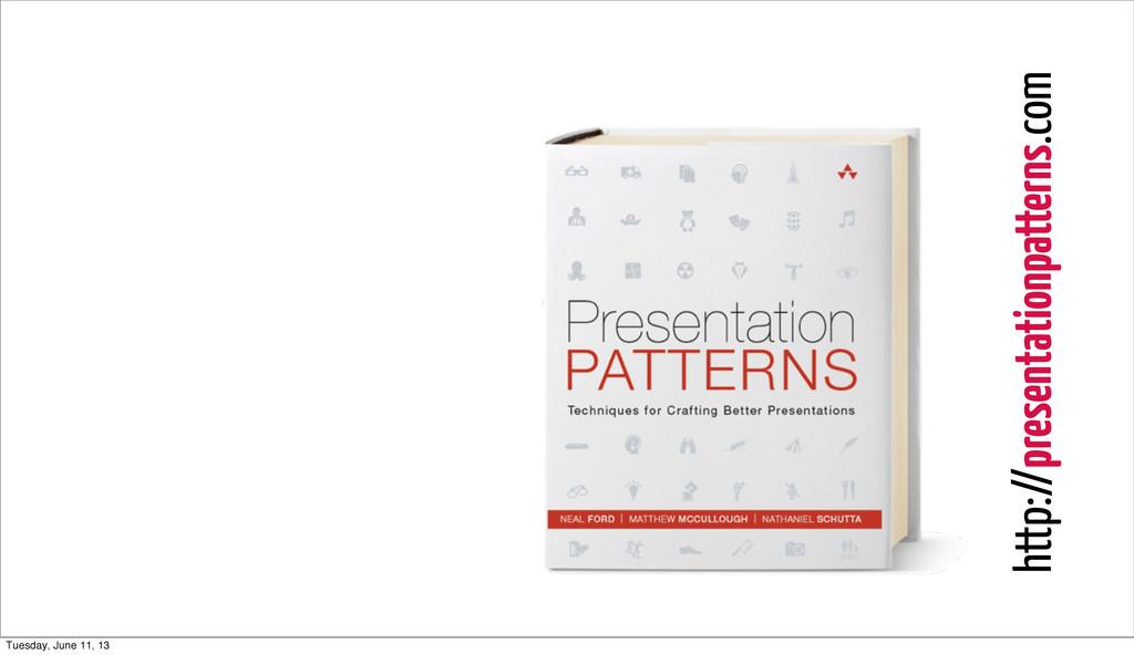http://presentationpatterns.com Tuesday, June 1...