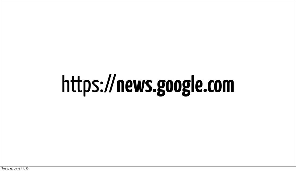 https://news.google.com Tuesday, June 11, 13
