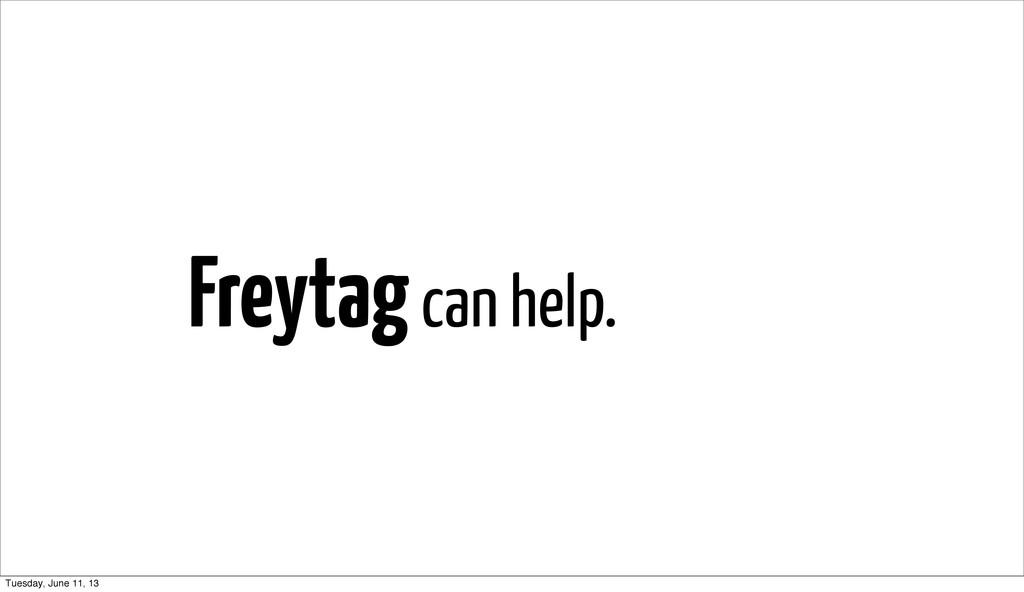 Freytag can help. Tuesday, June 11, 13