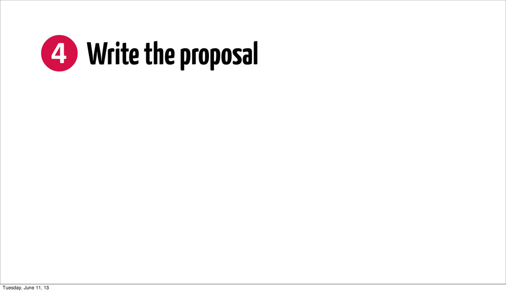 ❹ Write the proposal Tuesday, June 11, 13