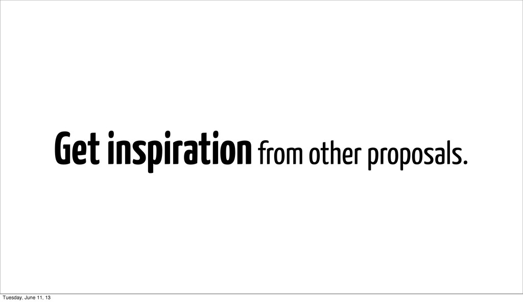 Get inspiration from other proposals. Tuesday, ...