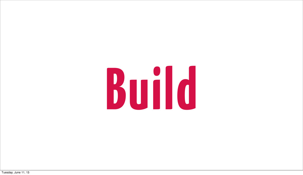 Build Tuesday, June 11, 13