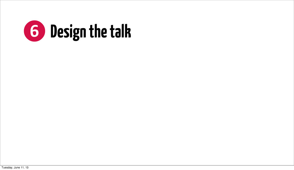 ❻ Design the talk Tuesday, June 11, 13