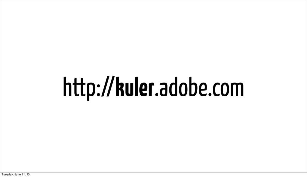 http://kuler.adobe.com Tuesday, June 11, 13