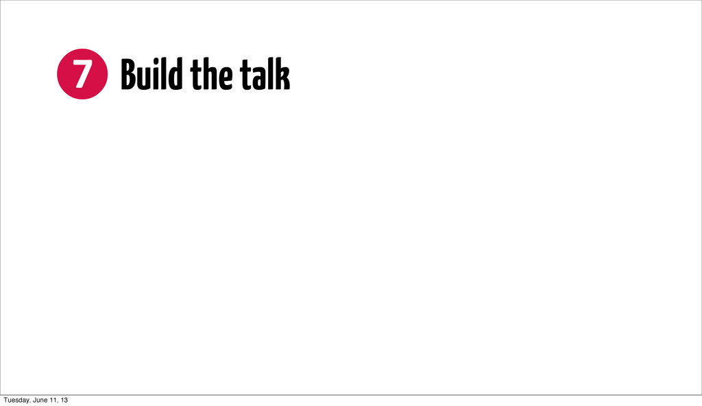 ❼ Build the talk Tuesday, June 11, 13