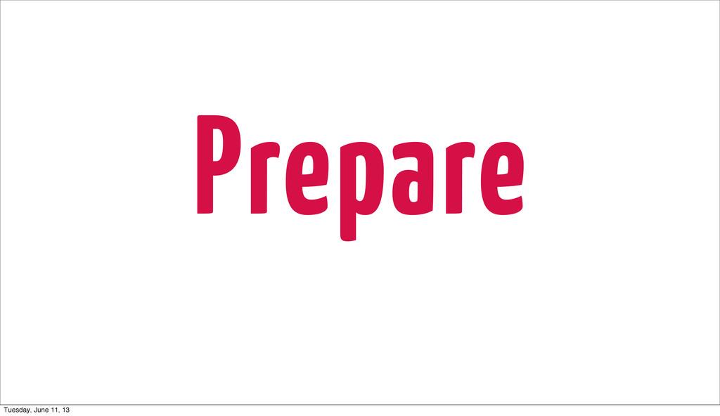 Prepare Tuesday, June 11, 13