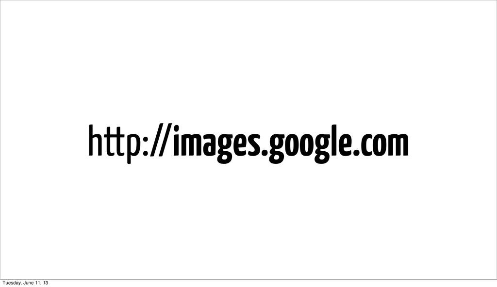 http://images.google.com Tuesday, June 11, 13