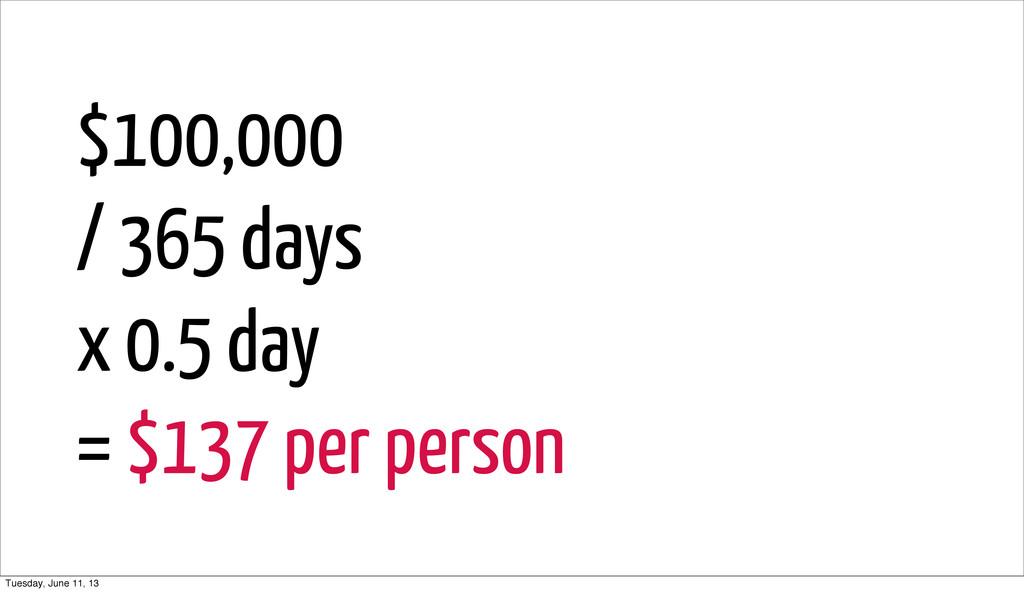 $100,000 / 365 days x 0.5 day = $137 per person...
