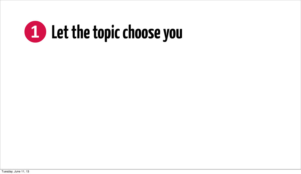 ❶ Let the topic choose you Tuesday, June 11,...