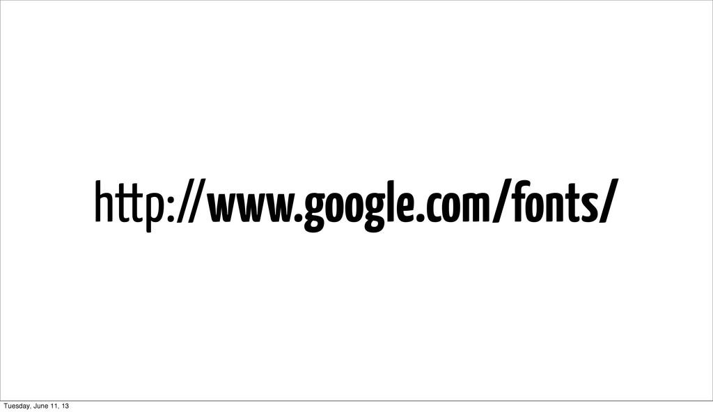 http://www.google.com/fonts/ Tuesday, June 11, ...