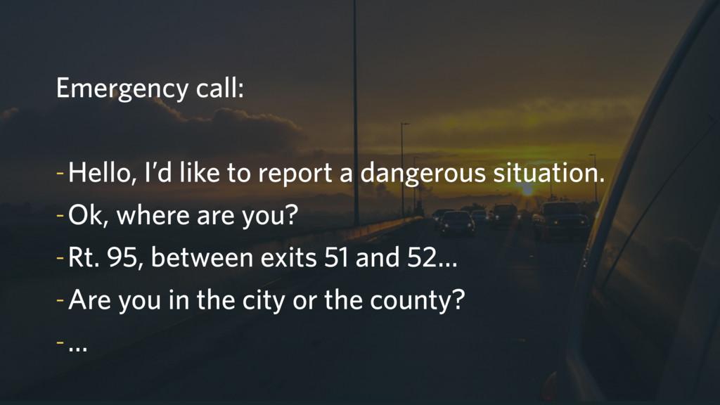 Emergency call: -Hello, I'd like to report a da...