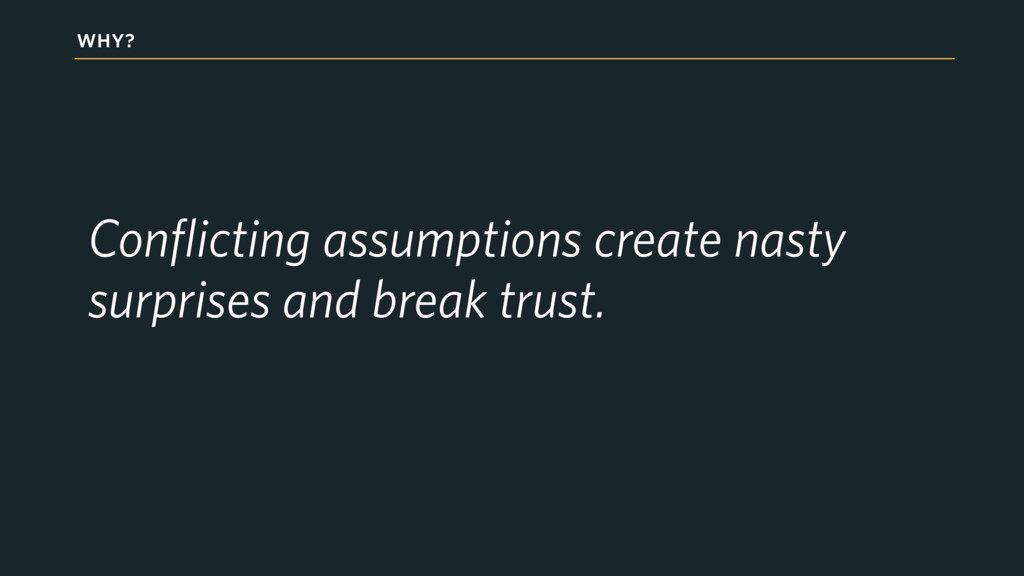 WHY? Conflicting assumptions create nasty surpr...