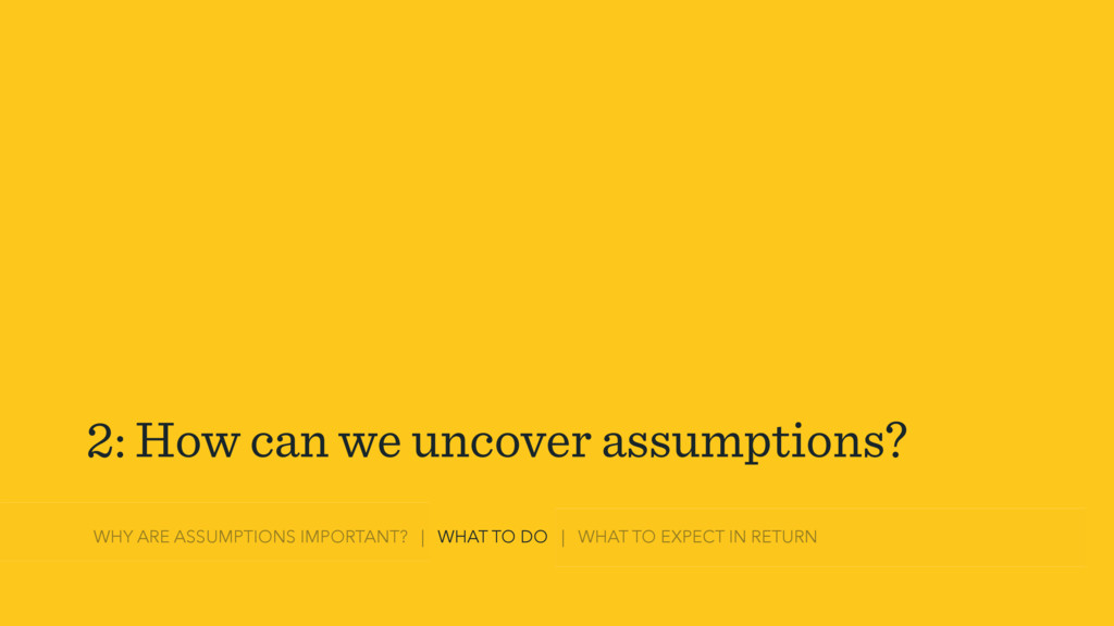 2: How can we uncover assumptions? WHY ARE ASSU...