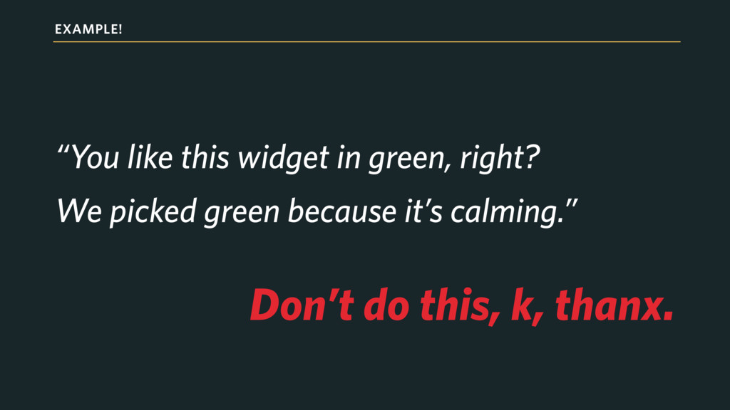 """EXAMPLE! """"You like this widget in green, right?..."""