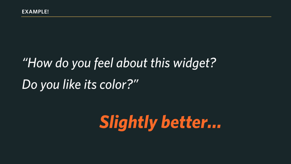 """EXAMPLE! """"How do you feel about this widget? Do..."""