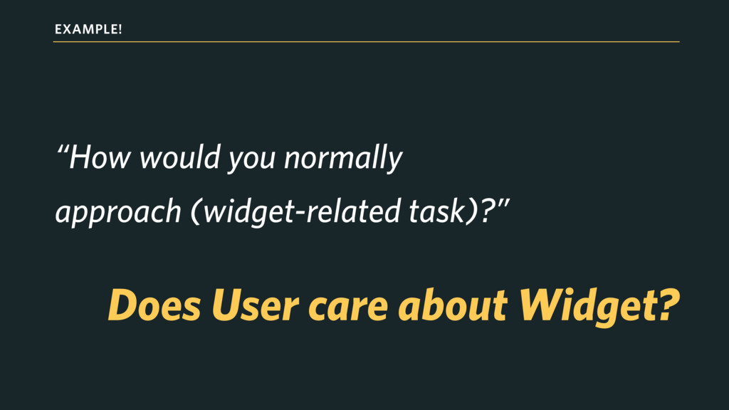 """EXAMPLE! """"How would you normally approach (widg..."""