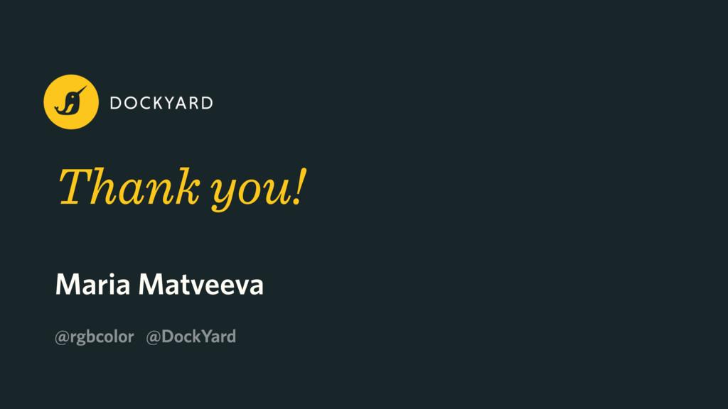 Thank you! Maria Matveeva @rgbcolor @DockYard