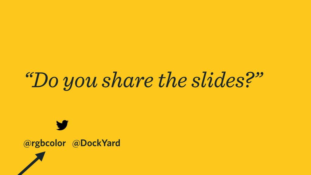 """@rgbcolor @DockYard """"Do you share the slides?"""""""