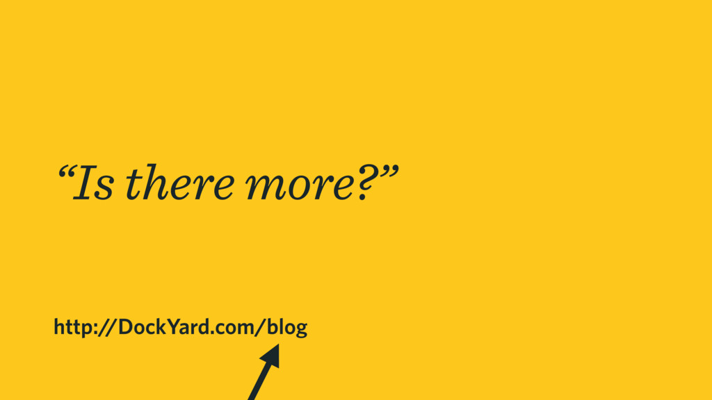 """http://DockYard.com/blog """"Is there more?"""""""