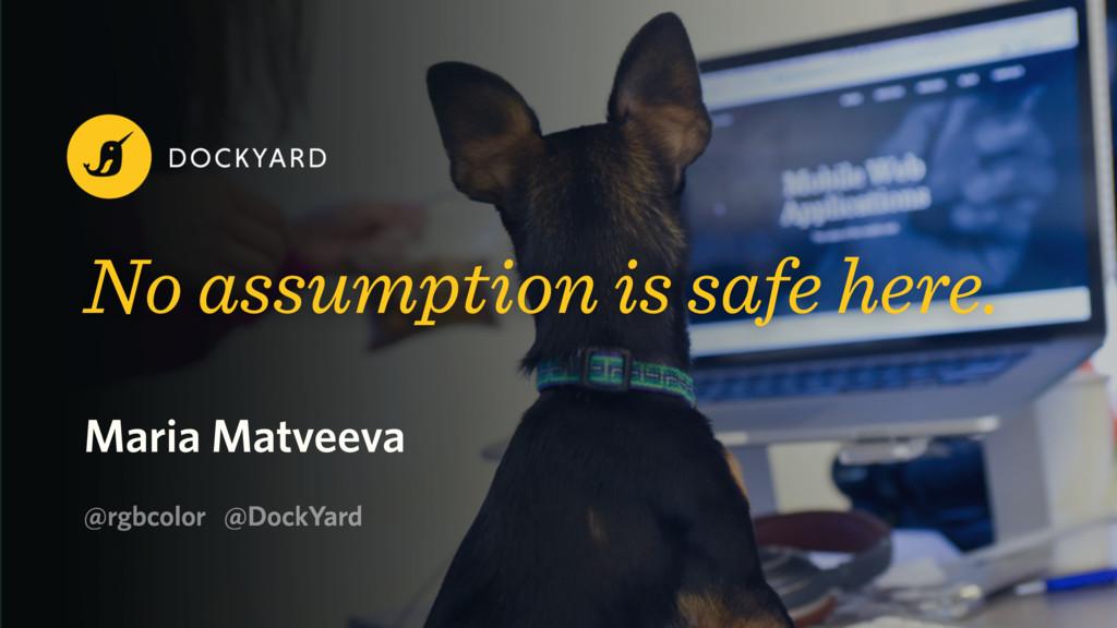 Maria Matveeva No assumption is safe here. @rgb...
