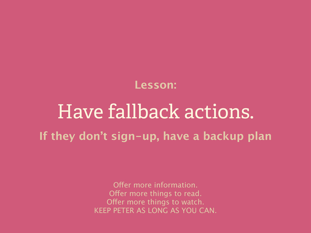 Have fallback actions. Lesson: If they don't si...