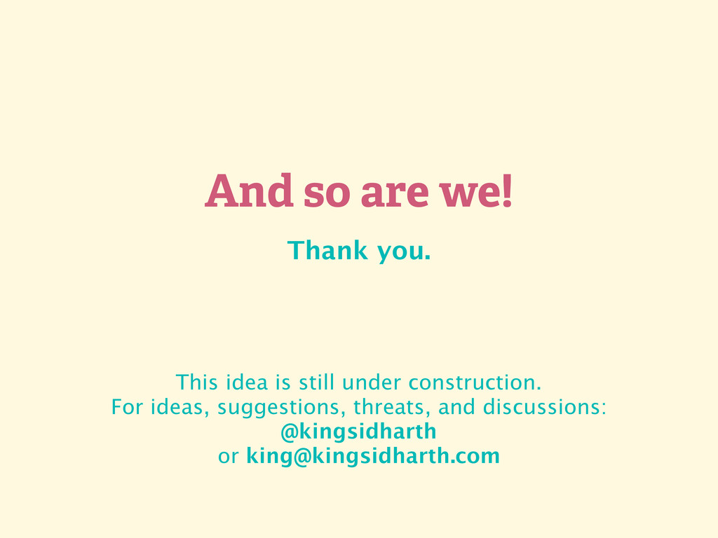 And so are we! Thank you. This idea is still un...