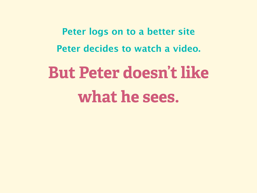 But Peter doesn't like what he sees. Peter logs...