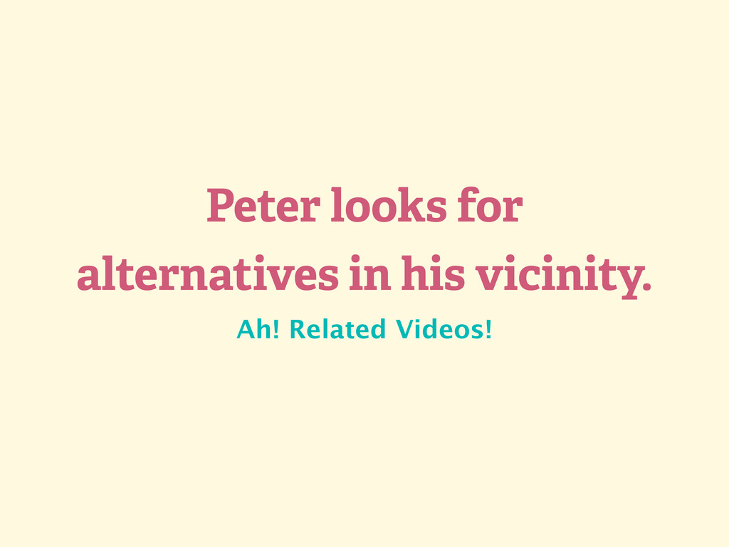 Peter looks for alternatives in his vicinity. A...