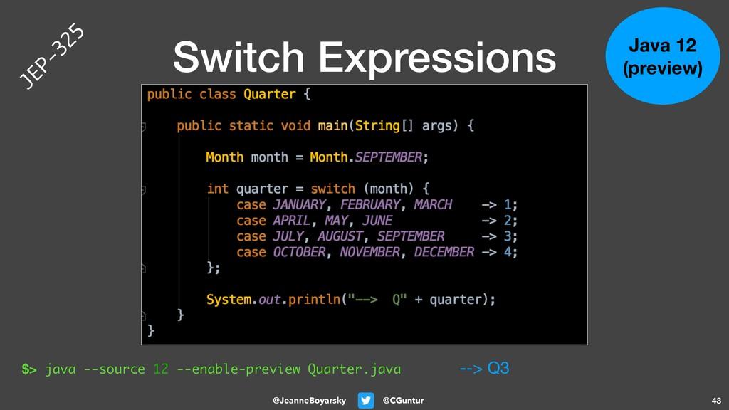 @CGuntur @JeanneBoyarsky Switch Expressions 43 ...