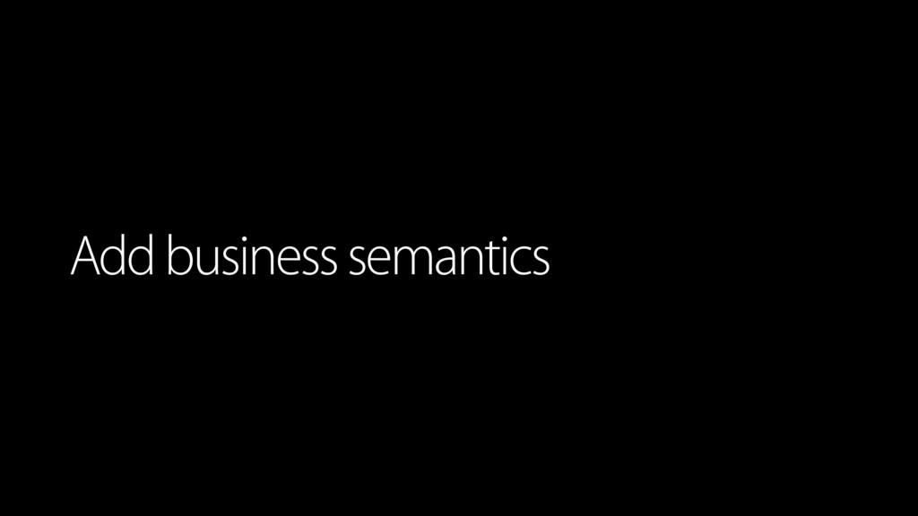 Add business semantics