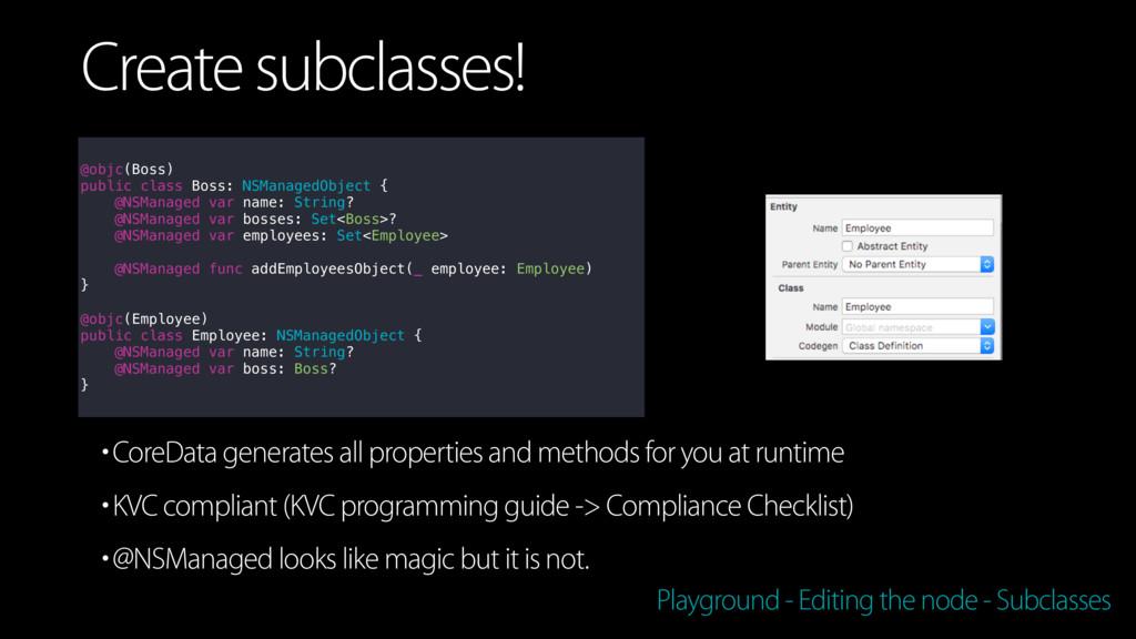 •CoreData generates all properties and methods ...