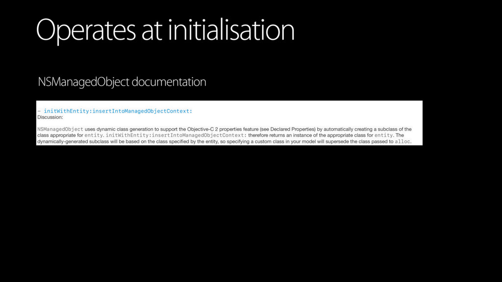 Operates at initialisation - initWithEntity:ins...