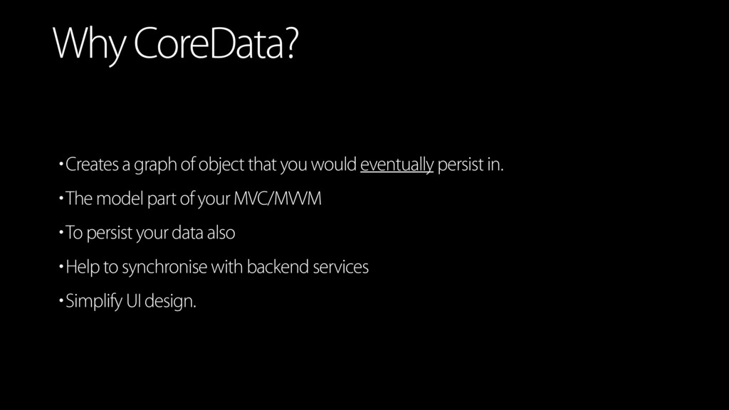 Why CoreData? •Creates a graph of object that y...