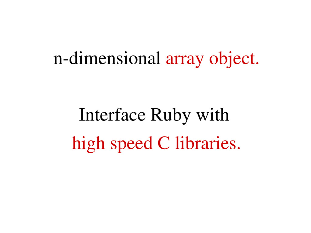 n­dimensional array object. Interface Ruby with...