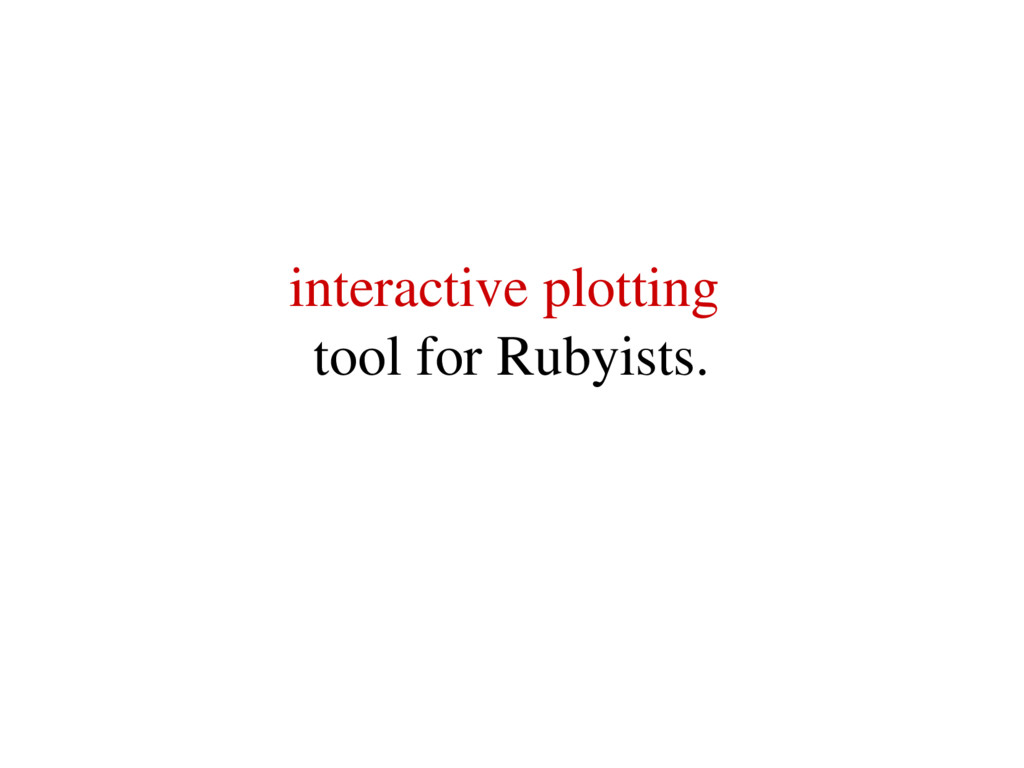 interactive plotting tool for Rubyists.