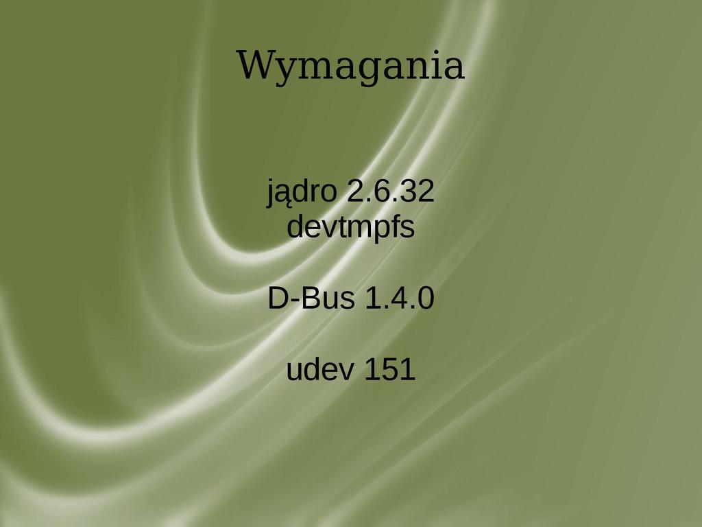 Wymagania jądro 2.6.32 devtmpfs D-Bus 1.4.0 ude...
