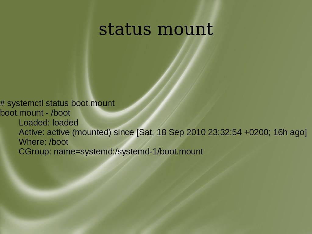 status mount # systemctl status boot.mount boot...