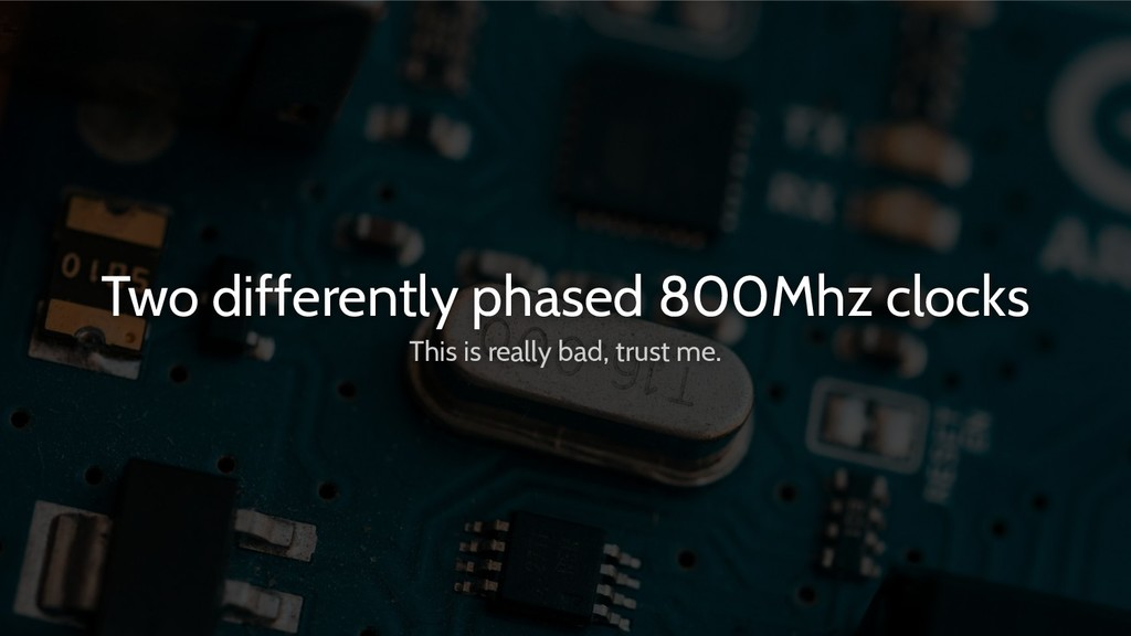 Two differently phased 800Mhz clocks This is re...
