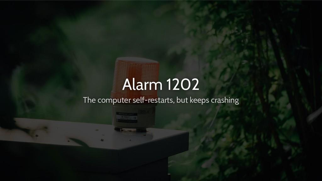 Alarm 1202 The computer self-restarts, but keep...