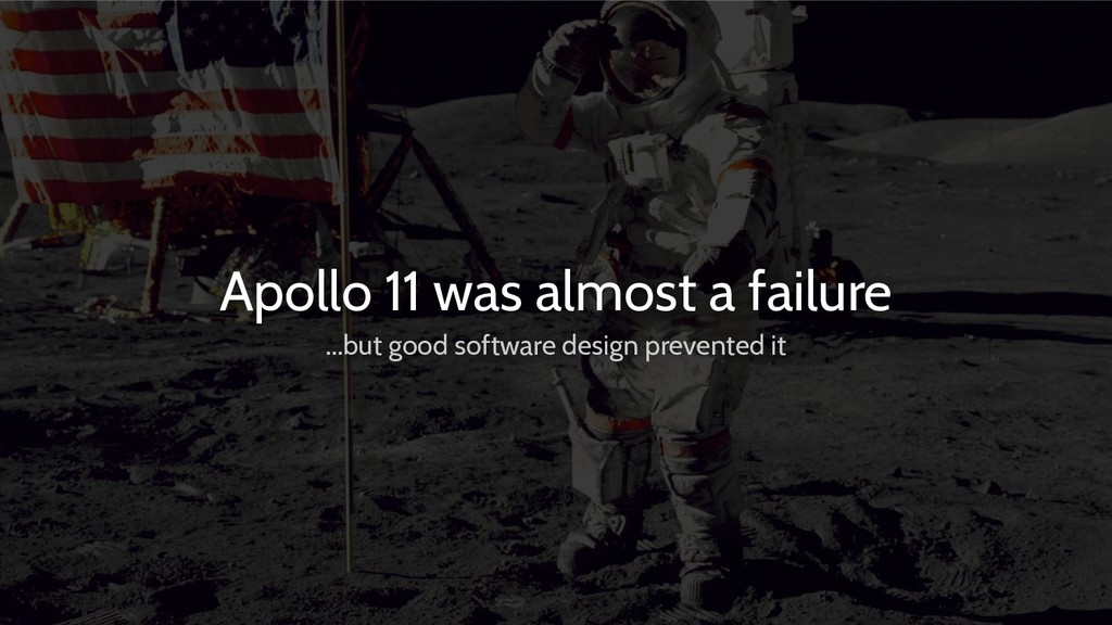 Apollo 11 was almost a failure ...but good soft...