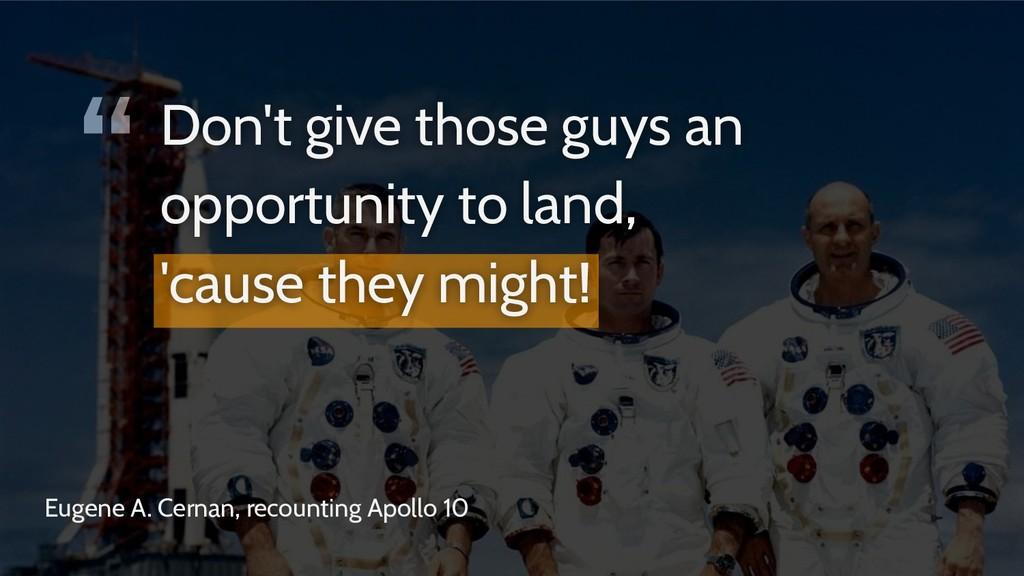 """"""" Eugene A. Cernan, recounting Apollo 10 Don't ..."""