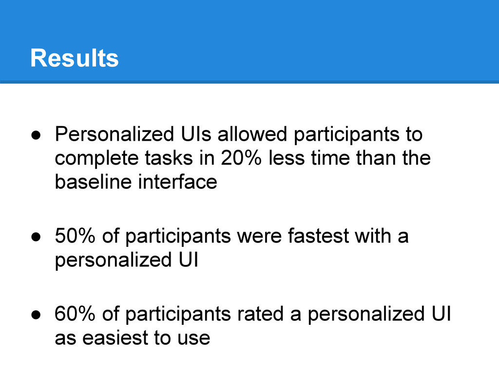 Results ● Personalized UIs allowed participants...