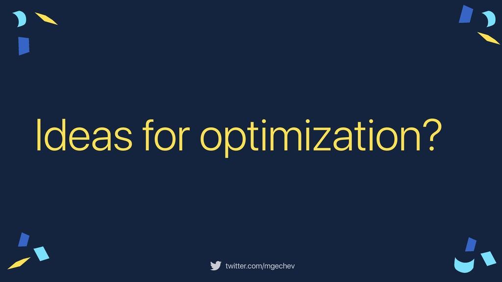 twitter.com/mgechev Ideas for optimization?
