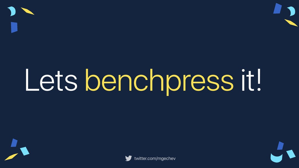 twitter.com/mgechev Lets benchpress it!