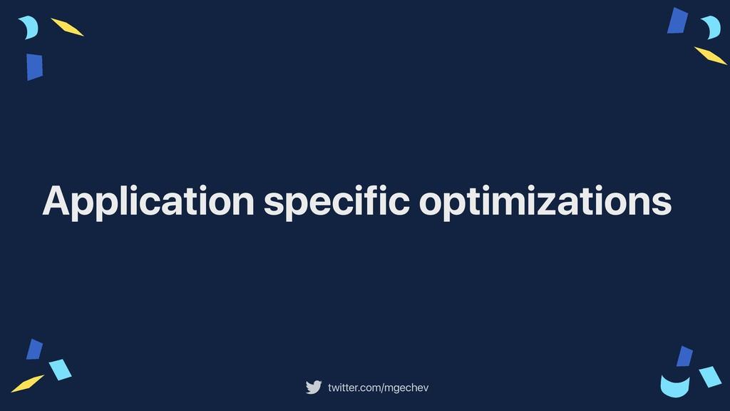 twitter.com/mgechev Application specific optimi...